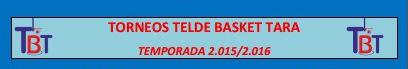 TORNEOS DEL TELDE BASKET TARA 2015/2016